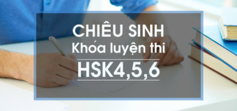 Khóa luyện thi HSK 4,5,6 điểm cao (thi tháng 10 Thái Nguyên- Tháng 12 tại HN)