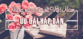Ưu đãi hấp dẫn mừng ngày phụ nữ Việt Nam 20/10