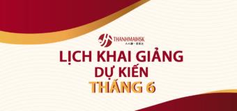 Các khóa học tiếng Trung tháng 6 tại THANHMAIHSK