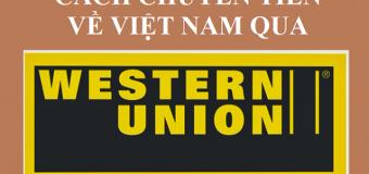 Cách gửi tiền về Việt Nam qua Western Union từ Trung Quốc