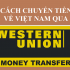 Hình ảnh Cách gửi tiền về Việt Nam qua Western Union từ Trung Quốc 1