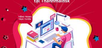 Học tiếng Trung trực tuyến cùng THANHMAIHSK